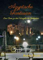 Ägyptische Fantasien - eine fantasievolle Reise zu den Wurzeln der Zivilisation