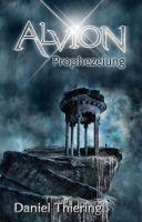 Alvion - Prophezeiung - Ein erbitterter Kampf zwischen Freiheit und Finsternis