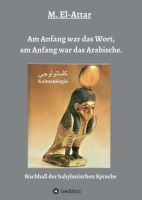 """Am Anfang war das Wort, am Anfang war das Arabische."" von M. El-Attar"