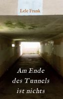 """""""Am Ende des Tunnels ist nichts"""" von"""