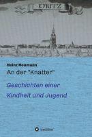 """An der """"Knatter"""" - Anschauliche Autobiografie der Nachkriegszeit"""