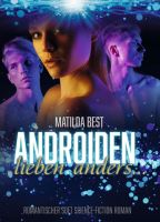 Androiden lieben anders... - Romantischer Soft Science-Fiction Roman