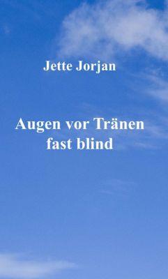 """""""Augen vor Tränen fast blind"""" von Jette Jorjan"""