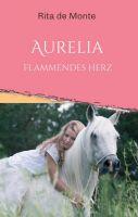 Aurelia - Flammendes Herz - Eine junge Frau sucht in diesem spannenden Pferderoman nach ihren Wurzeln.
