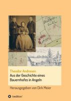 Aus der Geschichte eines Bauernhofes in Angeln - historische Einblicke in ein Dorfleben