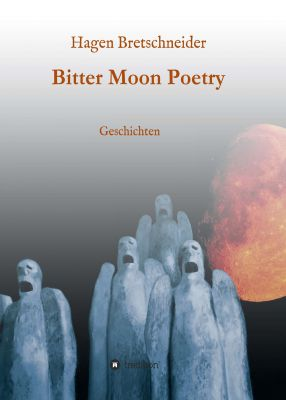 """""""Bitter Moon Poetry"""" von Hagen Bretschneider"""