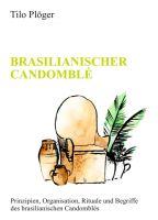 Brasilianische Candomblé - Prinzipien, Organisation, Rituale und Begriffe