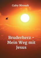 Bruderherz - Mein Weg mit Jesus - Spiritueller Erzählung für mehr Lebensfreude