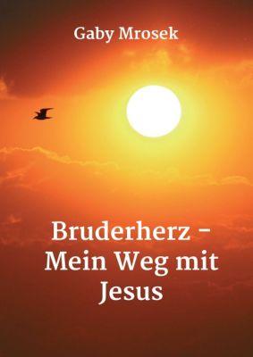 """""""Bruderherz - Mein Weg mit Jesus"""" von Gaby Mrosek"""