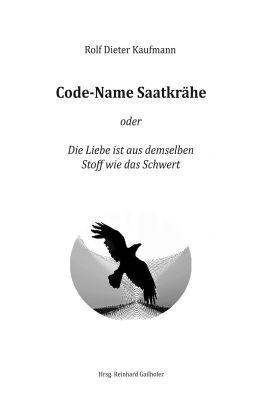 """""""Code-Name Saatkrähe"""" von Rolf Dieter Kaufmann"""