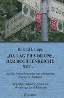 """""""Da lag er vor uns, der buchtenreiche See ..."""" von Roland Lampe"""