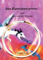 Das Blaukappenplums und der weiße Drache - Spannender Abenteuer-Roman für junge Leser