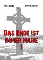Das Ende ist immer nahe 1 - ein packender Kriminalfall führt uns in die (blutige) Schweiz