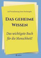 """""""Das geheime Wissen - Das wichtigste Buch für die Menschheit!"""" von Und weitere, Herausgeber, Hochengel, Johannes Greber"""