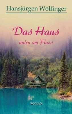 """""""Das Haus unten am Fluss"""" von Hansjürgen Wölfinger"""