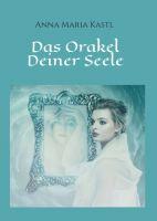 Das Orakel Deiner Seele - Ein Leitfaden durch das eigene Seelenleben