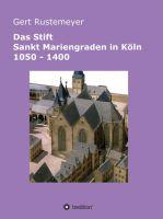 Das Stift Sankt Mariengraden in Köln 1050 – 1400 – eine umfassende Stiftsgeschichte
