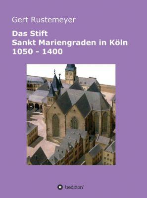 """""""Das Stift Sankt Mariengraden in Köln 1050 - 1400"""" von Gert Rustemeyer"""