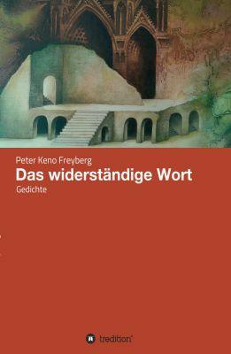 """""""Das widerständige Wort"""" von Peter Keno Freyberg"""