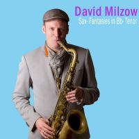 "David Milzow präsentiert ""Sax- Fantasies in Bb-Tenor"""