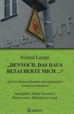 """""""Dennoch, das Haus bezauberte mich ..."""" von Roland Lampe"""