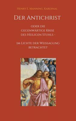 """""""Der Antichrist oder die gegenwärtige Krise des Heiligen Stuhls"""" von Henry E. Kardinal Manning"""