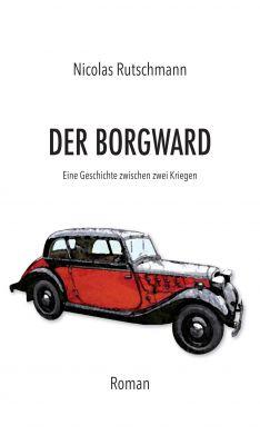 """""""Der Borgward - Eine Geschichte zwischen zwei Kriegen"""" von Nicolas Rutschmann"""