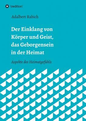 """""""Der Einklang von Körper und Geist, das Geborgensein in der Heimat"""" von Adalbert Rabich"""