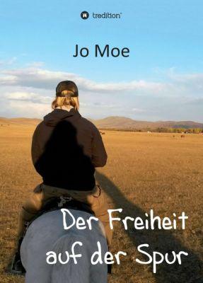 """""""Der Freiheit auf der Spur"""" von Jo Moe"""