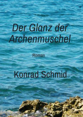"""""""Der Glanz der Archenmuschel"""" von Konrad Schmid"""