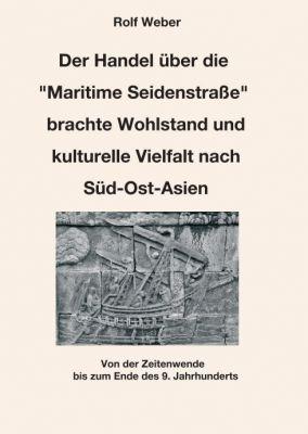 """""""Der Handel über die """"Maritime Seidenstraße"""" brachte Wohlstand und kulturelle Vielfalt nach Süd-Ost-Asien"""" von Rolf Weber"""