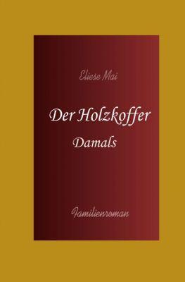 """""""Der Holzkoffer: Damals"""" von Eliese Mai"""