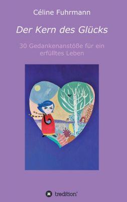 """""""Der Kern des Glücks - 30 Gedankenanstöße für ein erfülltes Leben"""" von Céline Fuhrmann"""