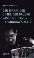 """""""Der Mann, der unter der Brücke saß und Handharmonika spielte"""" von Manfred Liedtke"""