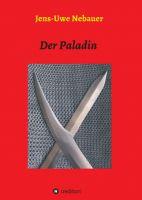 Der Paladin - ein historischer (Kriminal-) und Liebesroman aus der Zeit Ottos des Großen
