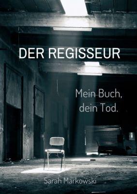 """""""Der Regisseur. Mein Buch, dein Tod."""" von Sarah Markowski"""