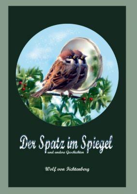 """""""Der Spatz im Spiegel"""" von Wolf von Fichtenberg"""