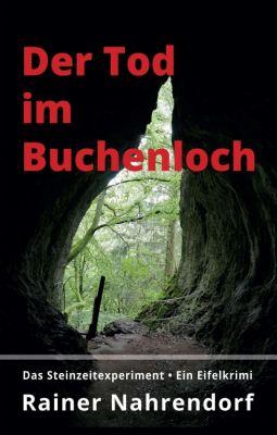 """""""Der Tod im Buchenloch. Das Steinzeitexperiment"""" von Rainer Nahrendorf"""