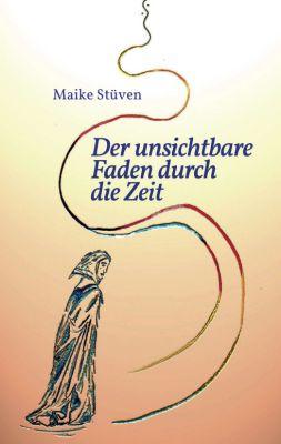 """""""Der unsichtbare Faden durch die Zeit"""" von Maike Stüven"""