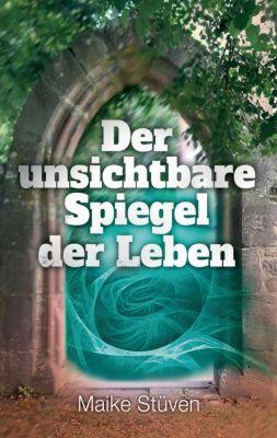 """""""Der unsichtbare Spiegel der Leben"""" von Maike Stüven"""