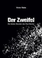 """""""Der Zweifel - Die letzten Stunden des Paul Becker"""" von Victor Rabe"""