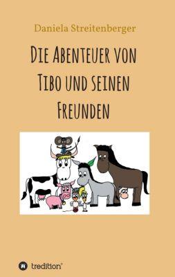 """""""Die Abenteuer von Tibo und seinen Freunden"""" von Daniela Streitenberger"""