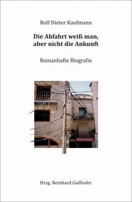 """""""Die Abfahrt weiß man, aber nicht die Ankunft"""" von Rolf Dieter Kaufmann"""