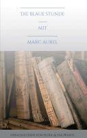 Die blaue Stunde mit Marc Aurel - Leicht verständliche Philosophie