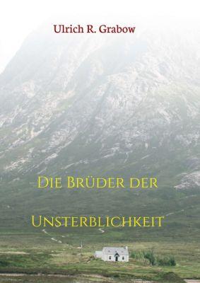 """""""Die Brüder der Unsterblichkeit"""" von Ulrich R. Grabow"""