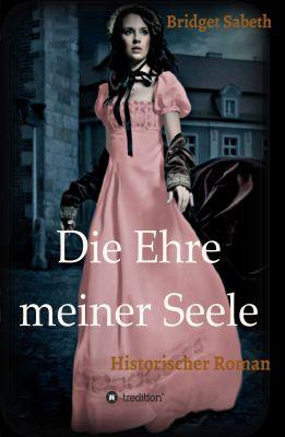 """""""Die Ehre meiner Seele: Historischer Roman"""" von Bridget Sabeth"""