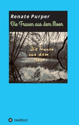 """""""Die Frauen aus dem Moor"""" von Renate Purper"""