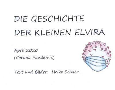 """""""DIE GESCHICHTE DER KLEINEN ELVIRA"""" von Heike Schaer"""