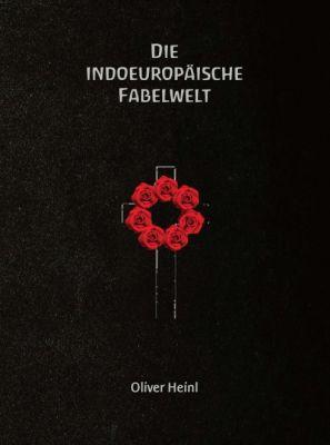 """""""Die Indoeuropäische Fabelwelt"""" von Oliver Heinl"""