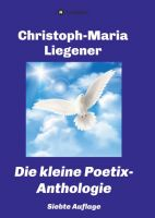 Die kleine Poetix-Anthologie - die 7. aktualisierte und kompakte Übersicht über das Werk von Poetix